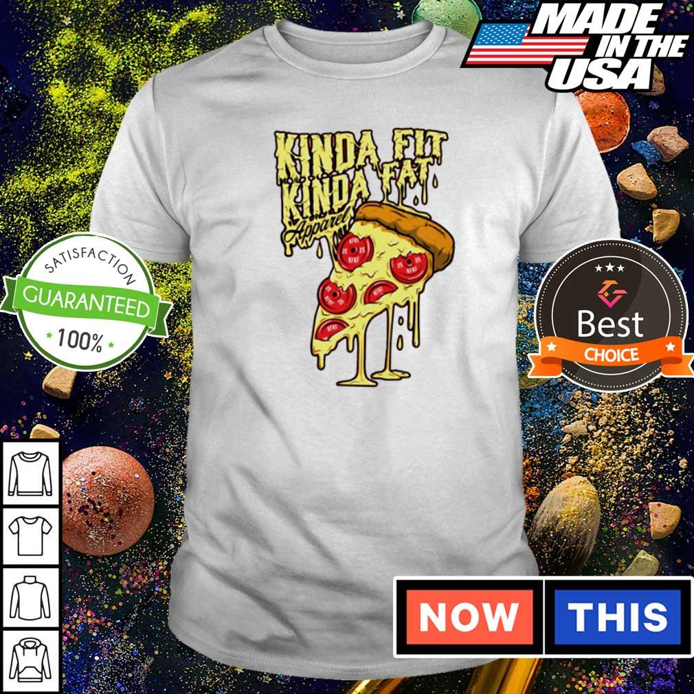 Pizza kinda fit kinda fat shirt