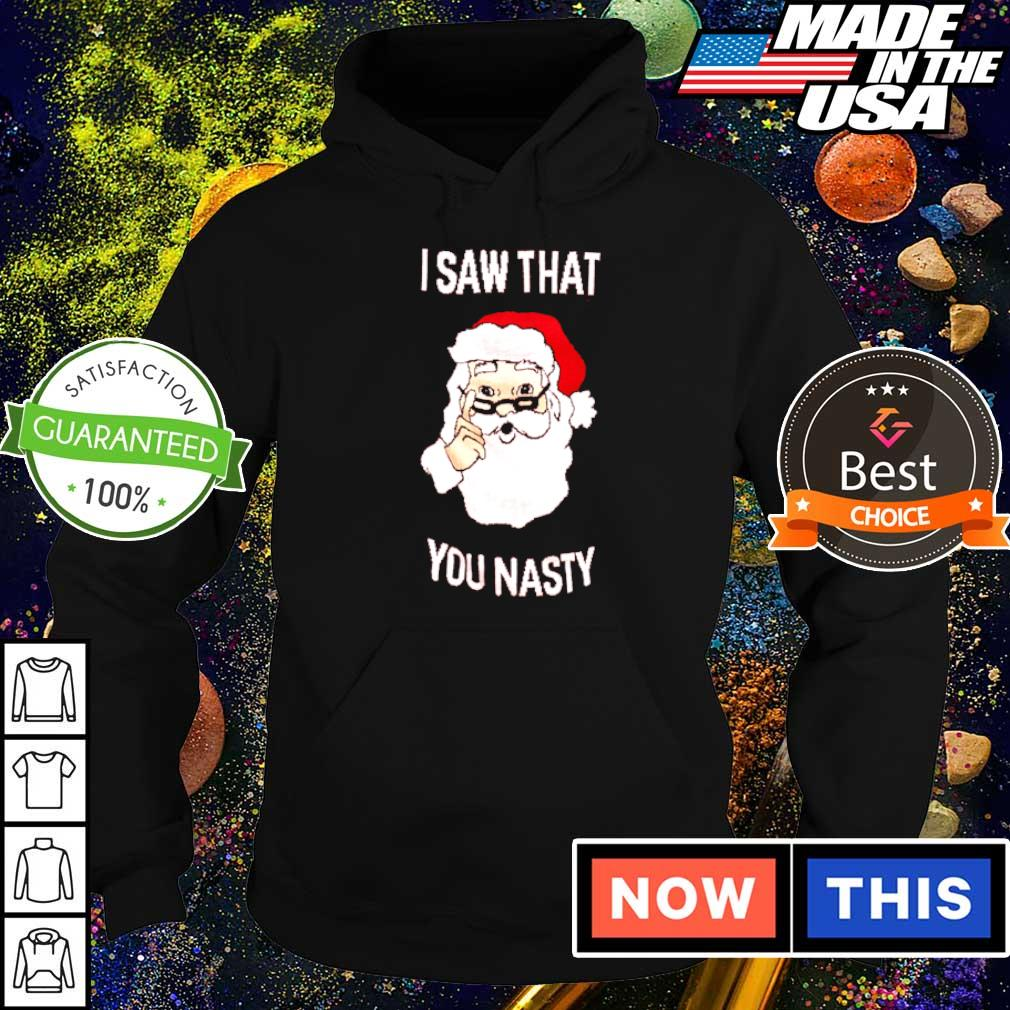 Santa Claus I saw that you nasty Christmas sweater hoodie