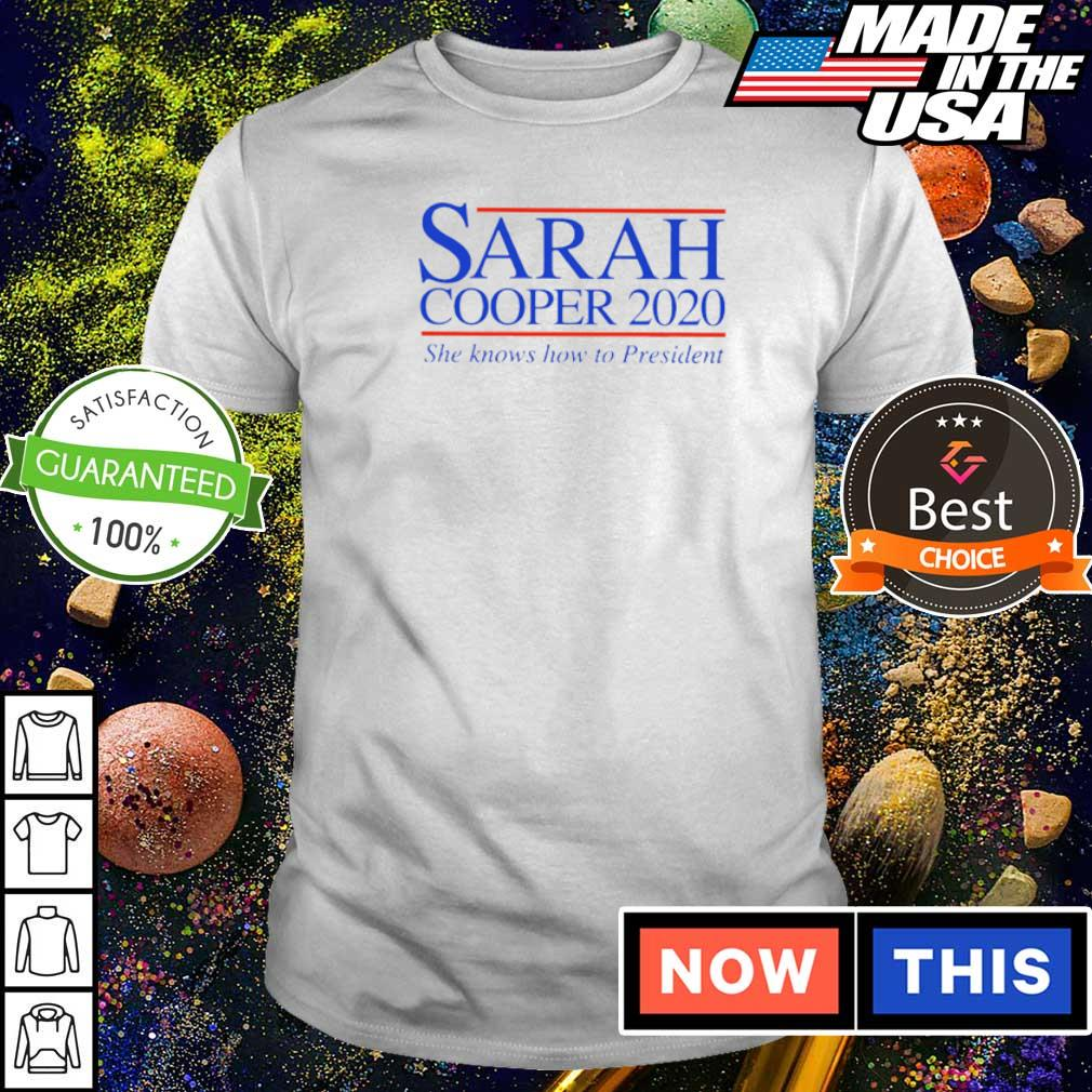 Sarah Cooper 2020 she knows how to president shirt