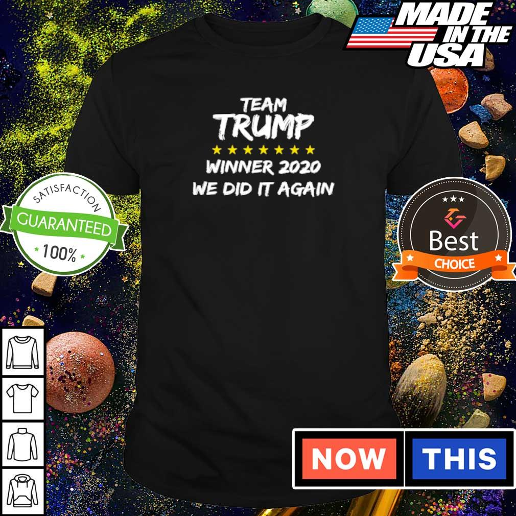 Team Donald Trump winner 2020 we did it again shirt