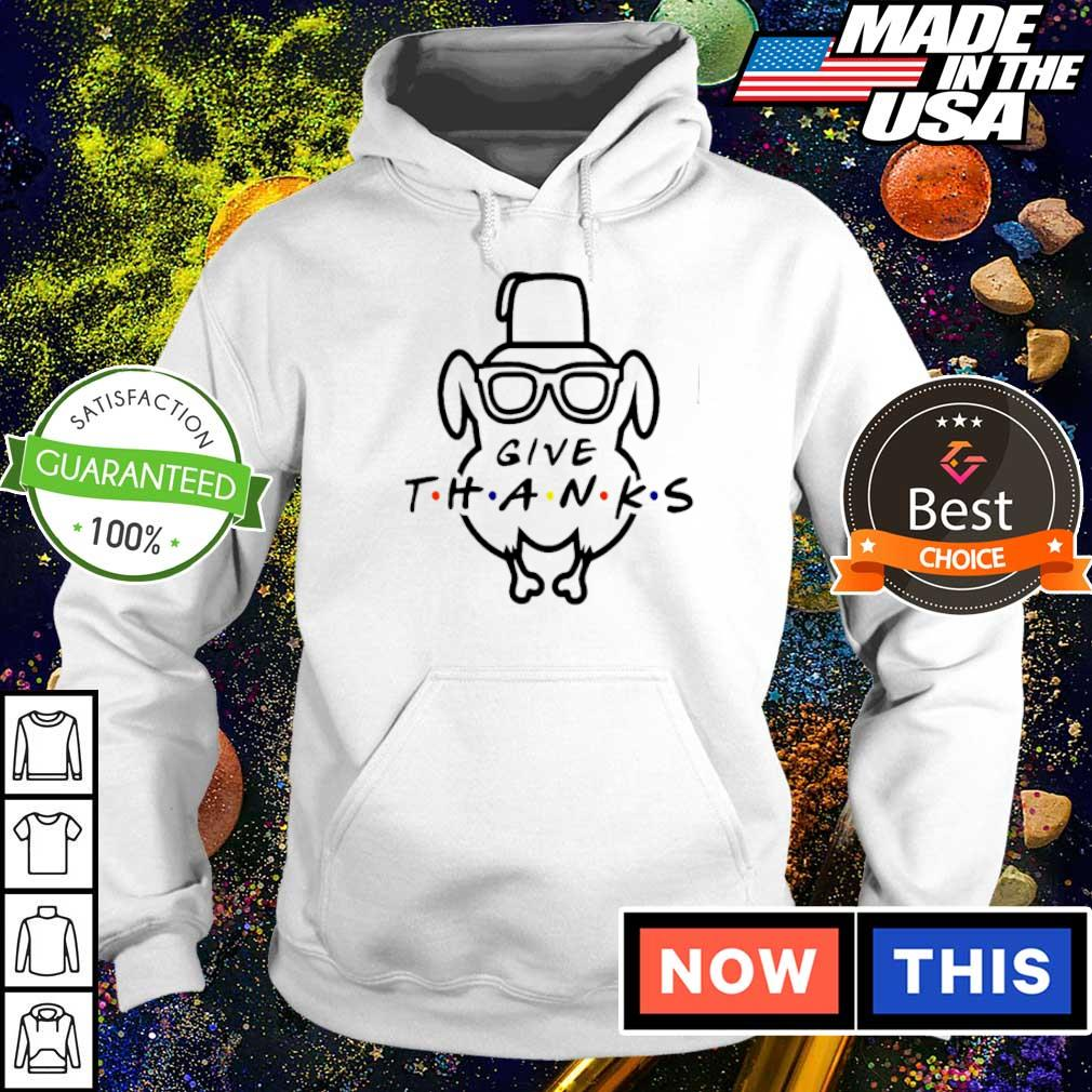 Thanksgiving give thanks Friends TV Show s hoodie