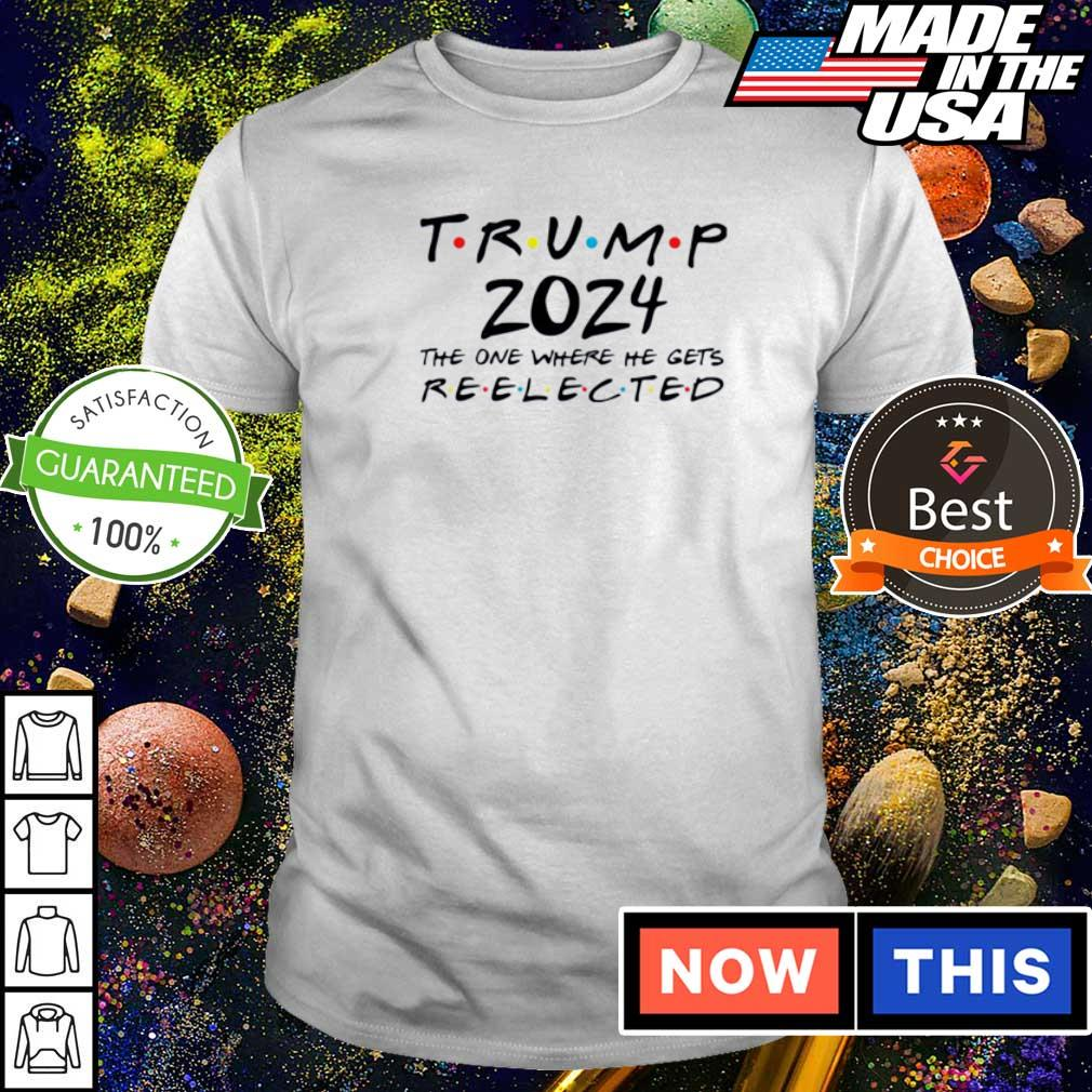 Trump 2024 the one where he get's reelected shirt