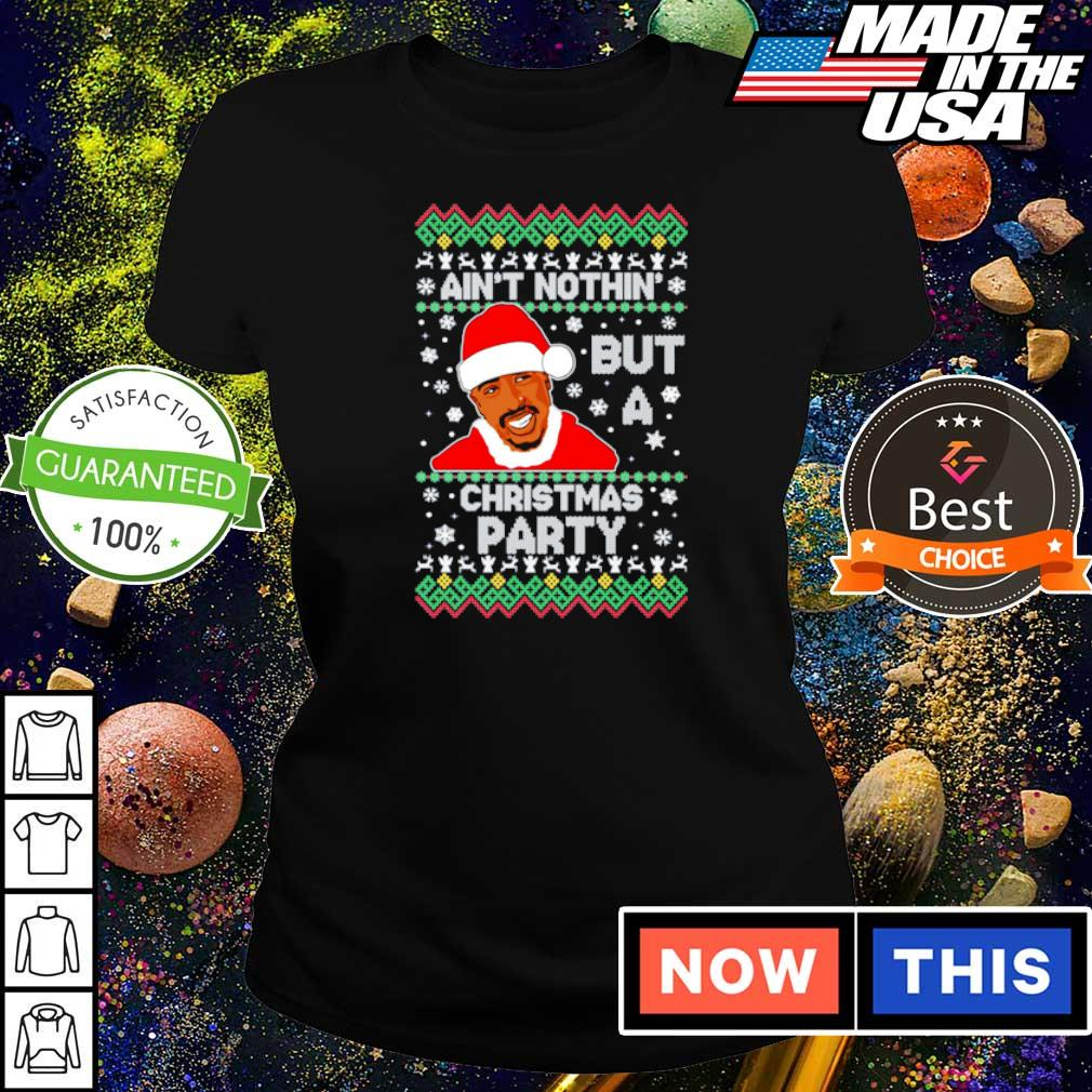Tupac ain't nothin' but a Christmas party sweater ladies tee