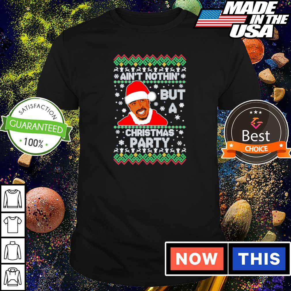 Tupac ain't nothin' but a Christmas party sweater shirt