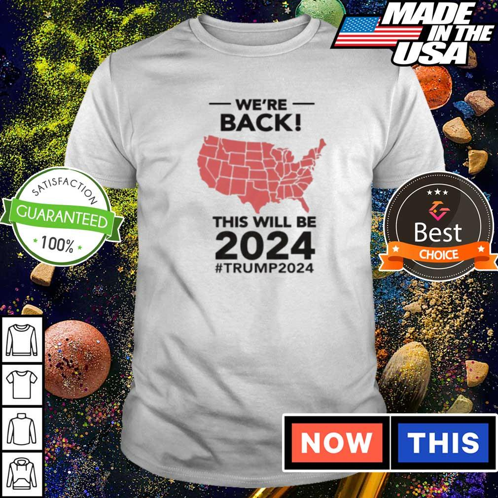 We're back this will be 2024 Trump2024 shirt