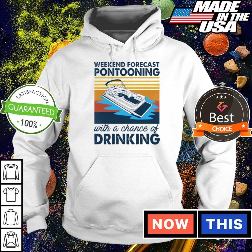 Weekend forecast pontooning with a change of drinking vintage s hoodie