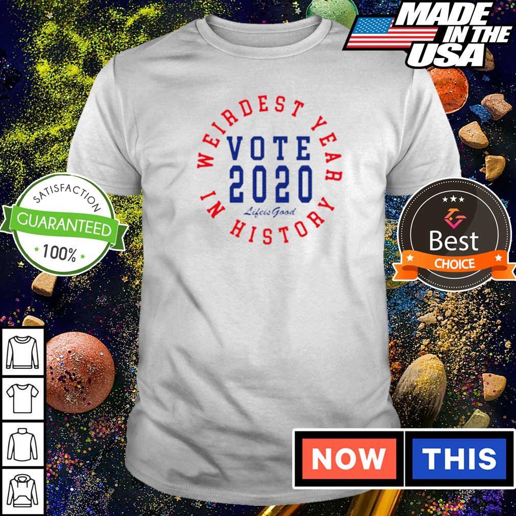 Weirdest year in history vote 2020 life is good shirt