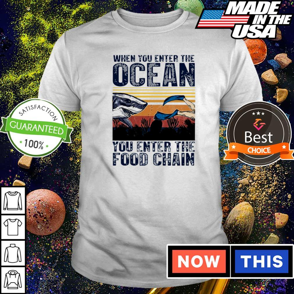 When you enter the ocean you enter the food chain vintage shirt