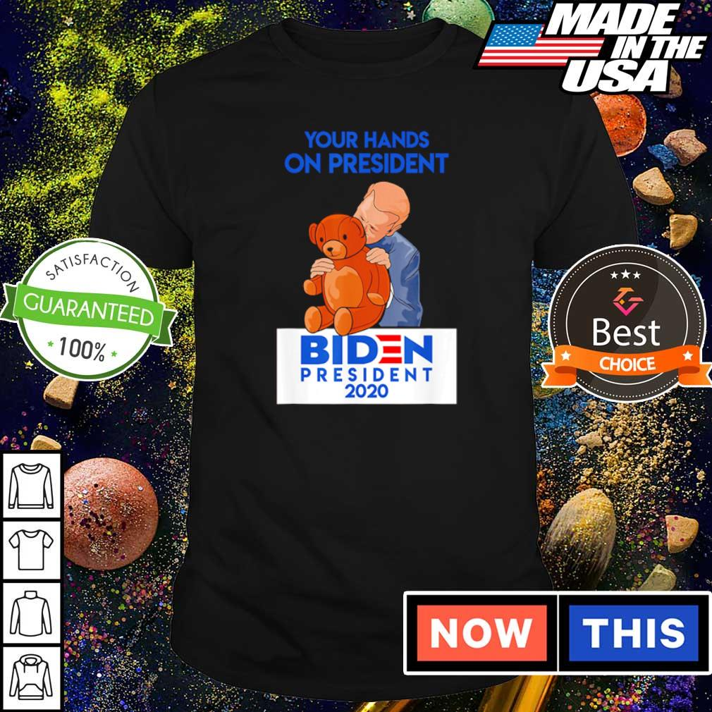 Your hands on president Biden president 2020 shirt
