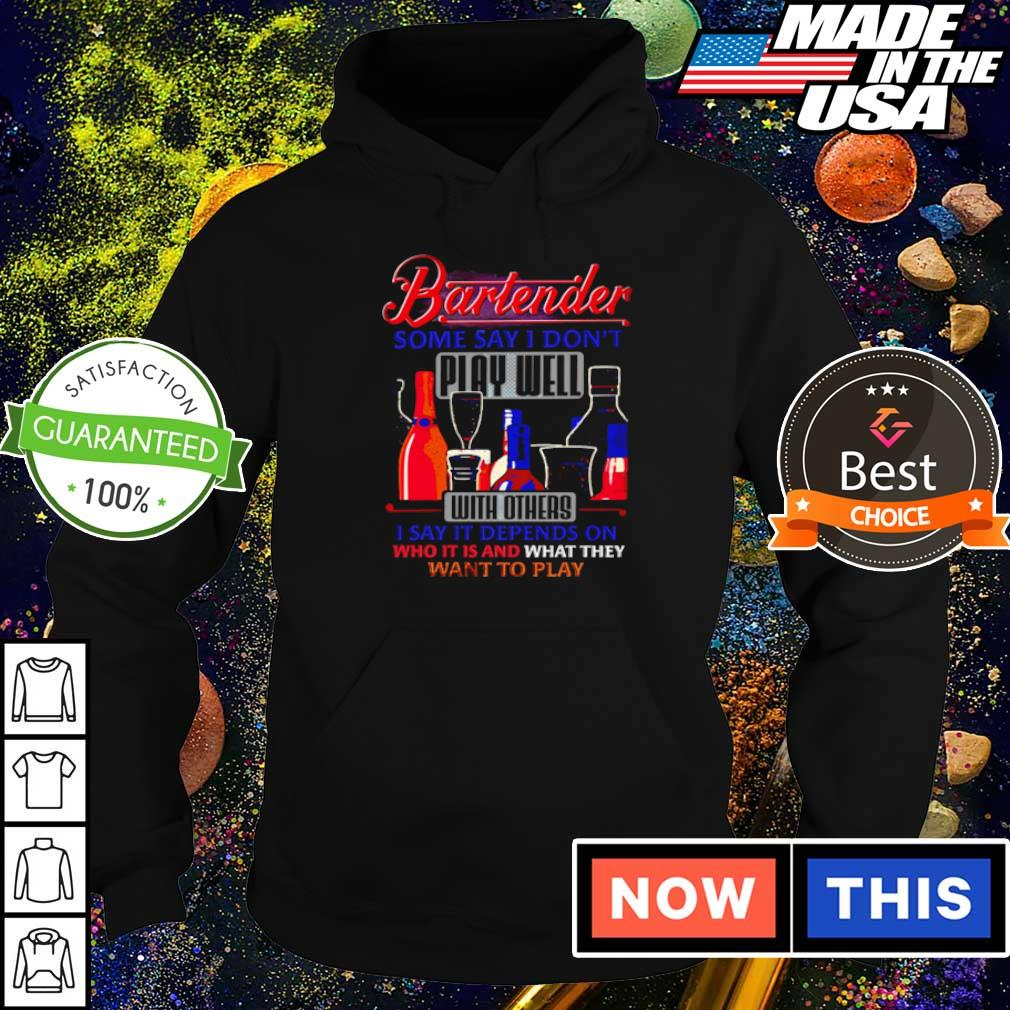 Bartender some say I don't play well with others I say it depends on who it is s hoodie