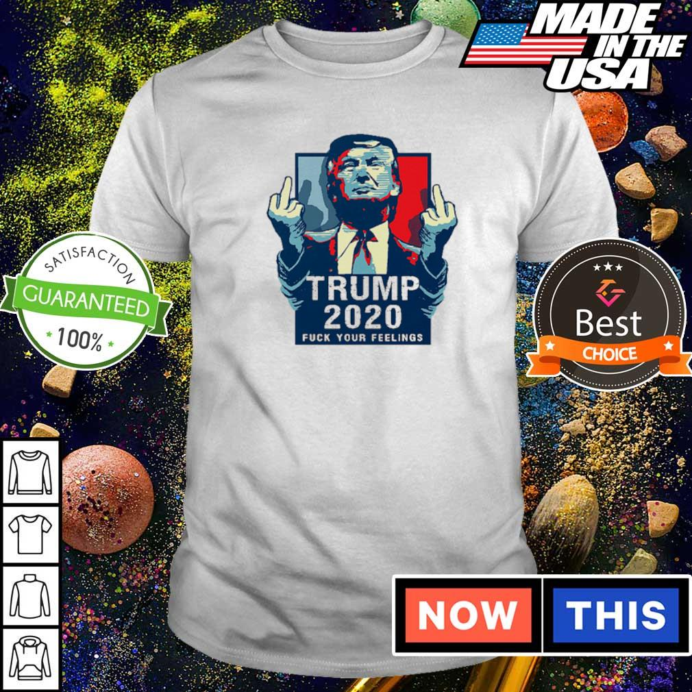 Donald Trump 2020 fuck your feelings shirt