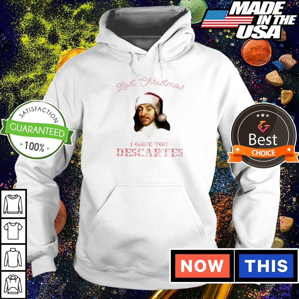 Last Christmas I gave you descartes sweater hoodie