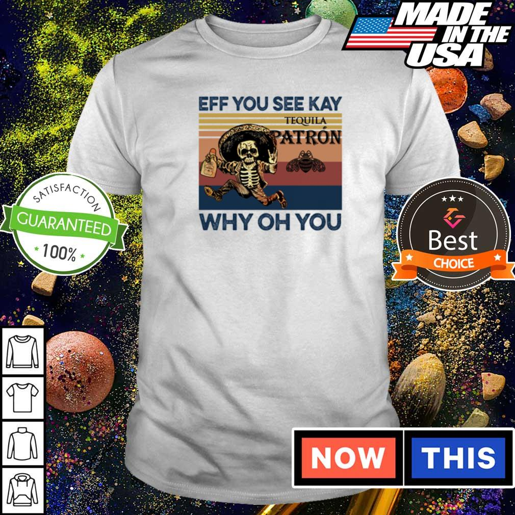 Off you see kay tequila patron why oh you vintage shirt