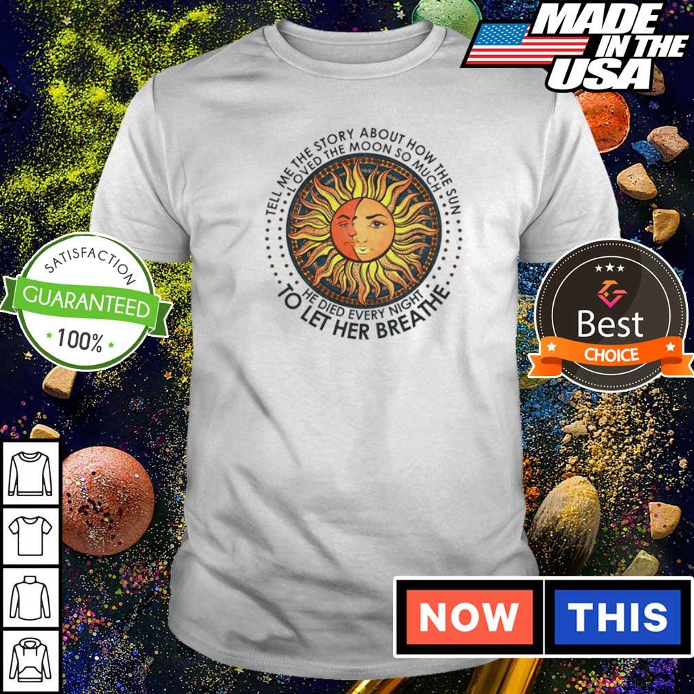 Tell me the story about how the sun loved the moon so much shirt