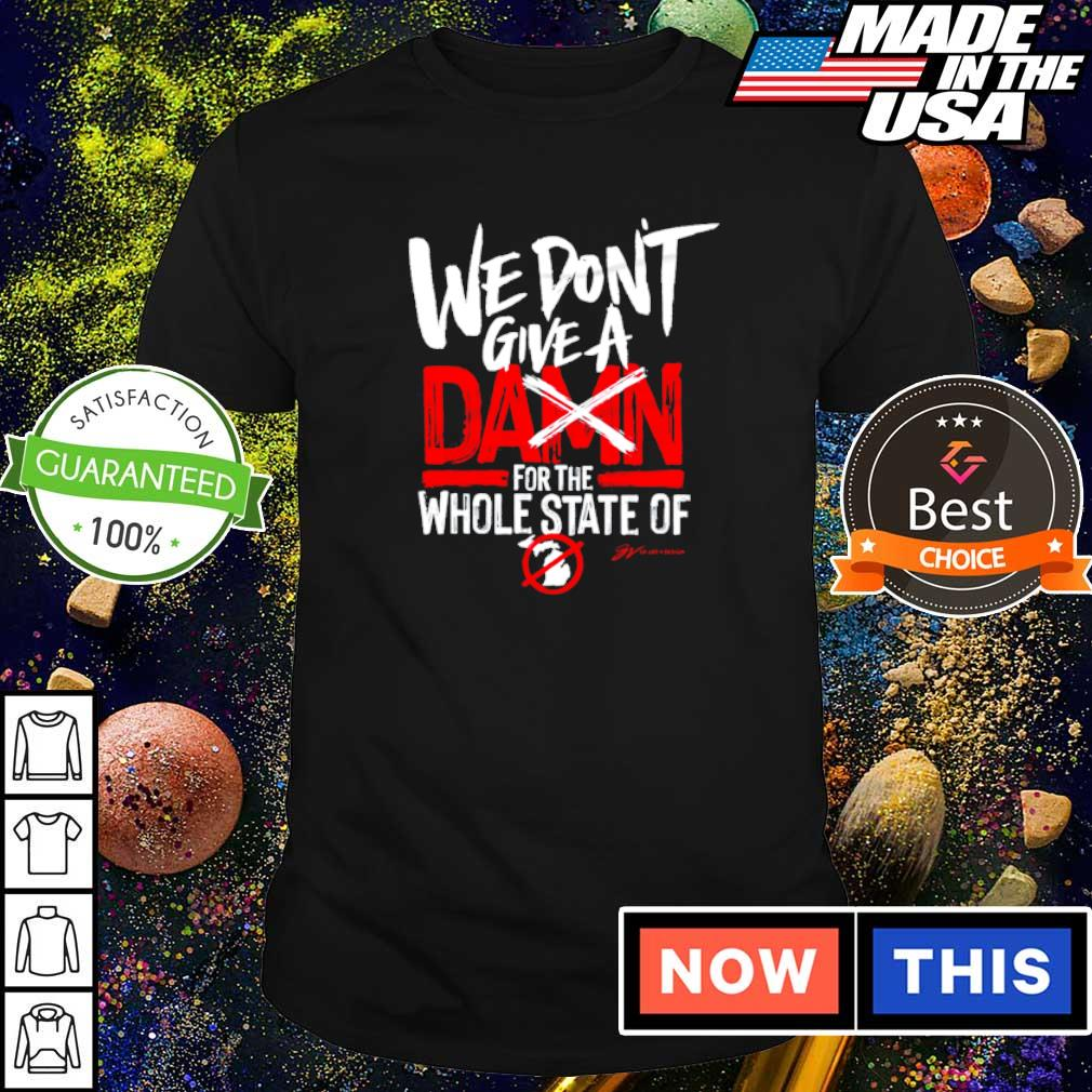 We don't give a damn for the whole state of Michigan shirt