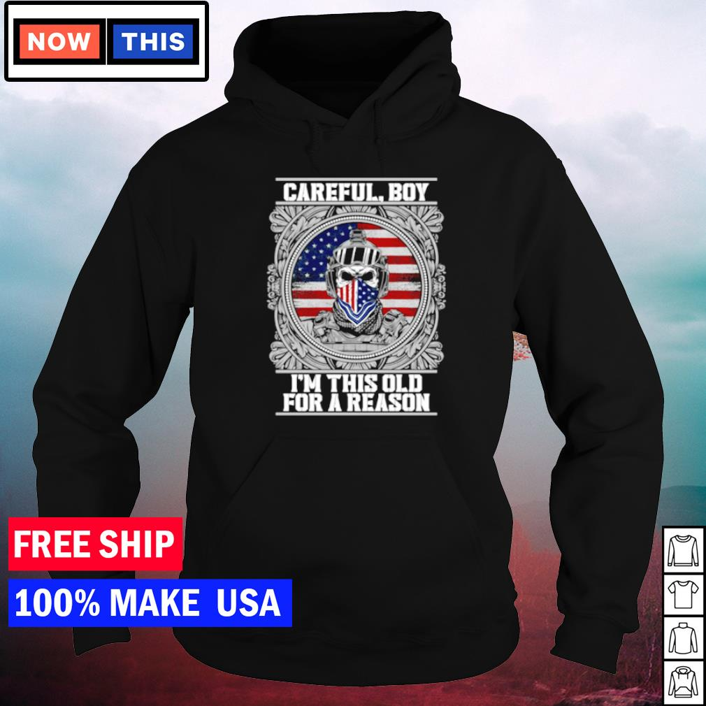 American soldiers careful boy I'm this old for a reason s hoodie