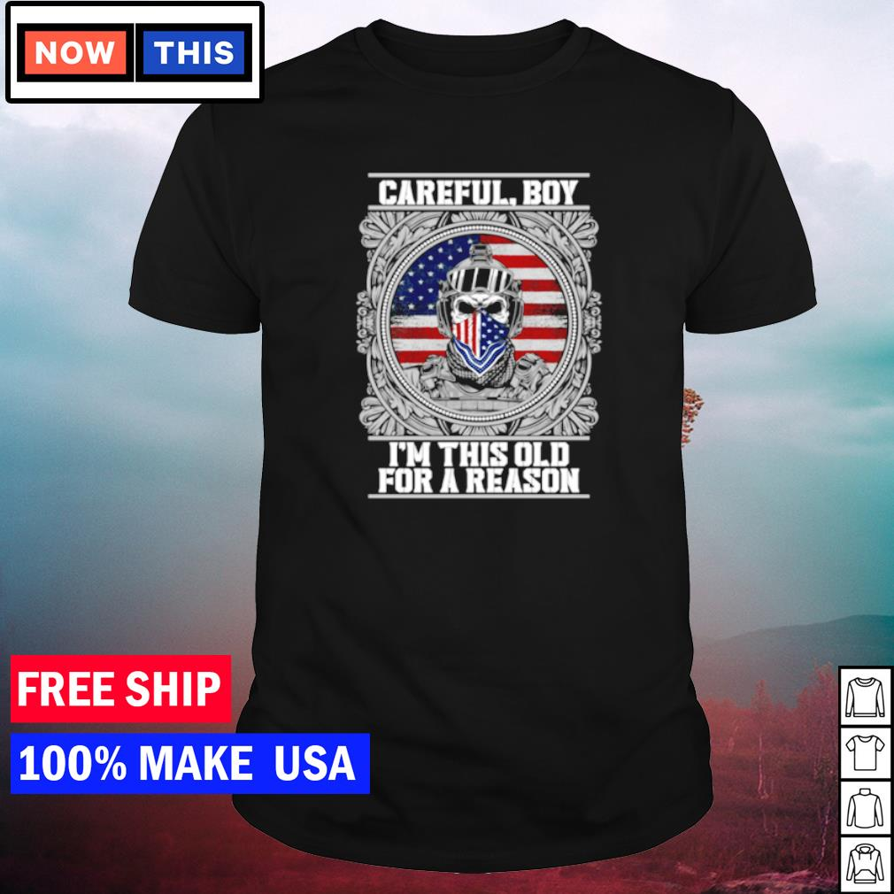 American soldiers careful boy I'm this old for a reason shirt