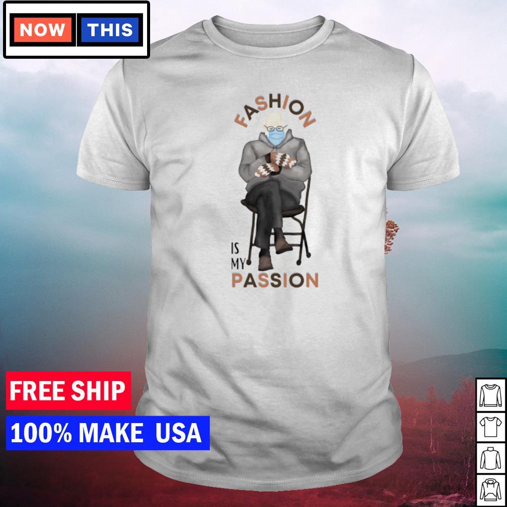 Bernie Sanders fashion is my passion shirt