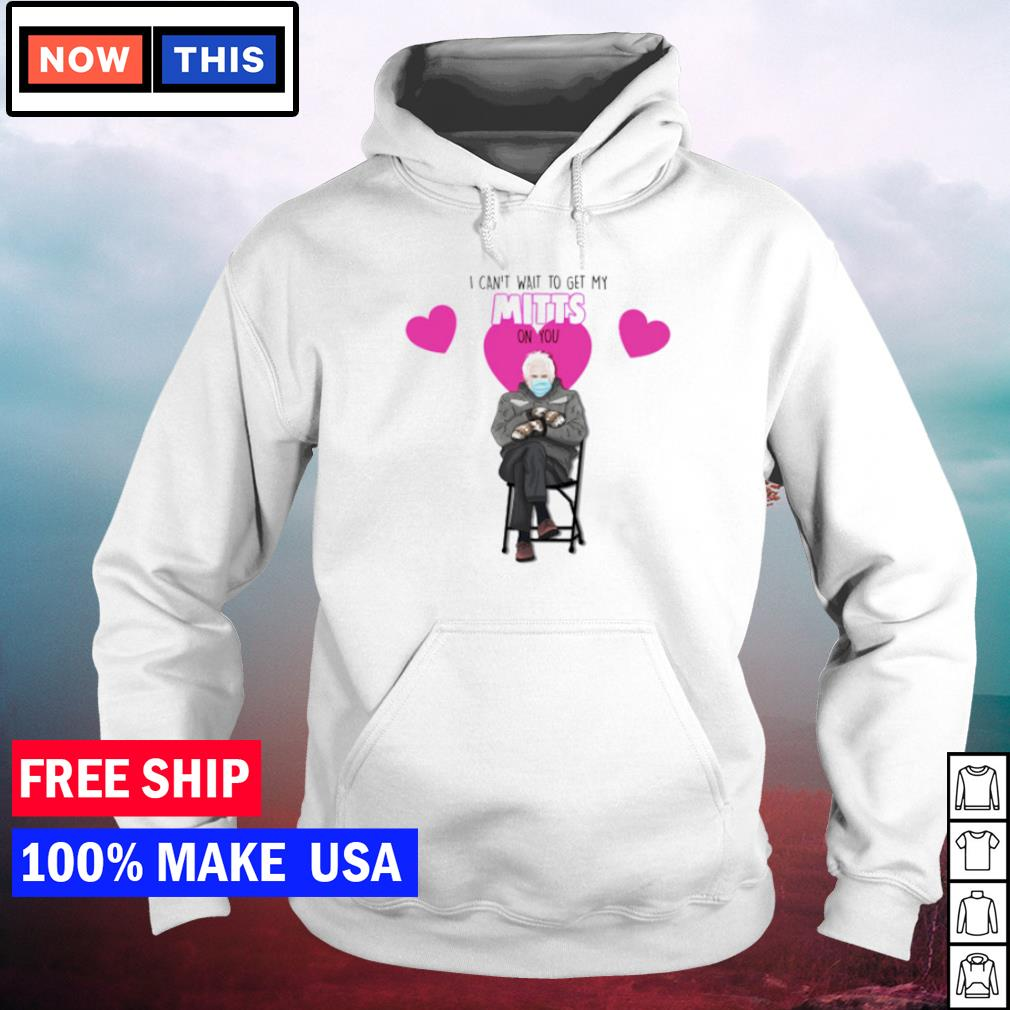 Bernie Sanders I can't wait to get my Mitts on you s hoodie