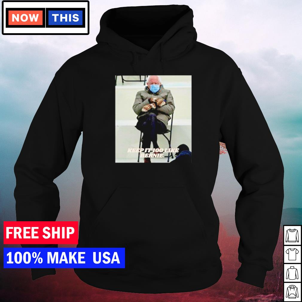 Bernie Sanders keep it 100 like Bernie s hoodie