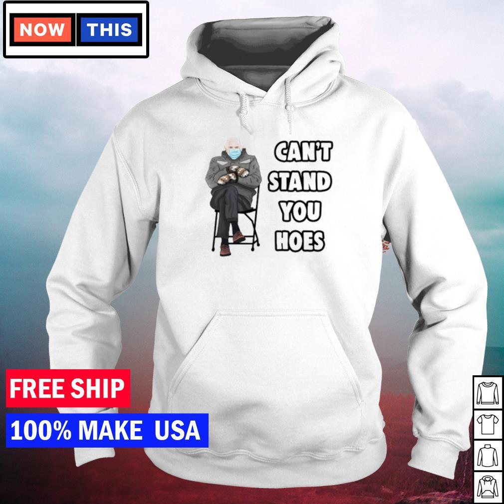 Can't stand you hoes meme Bernie Sanders s hoodie