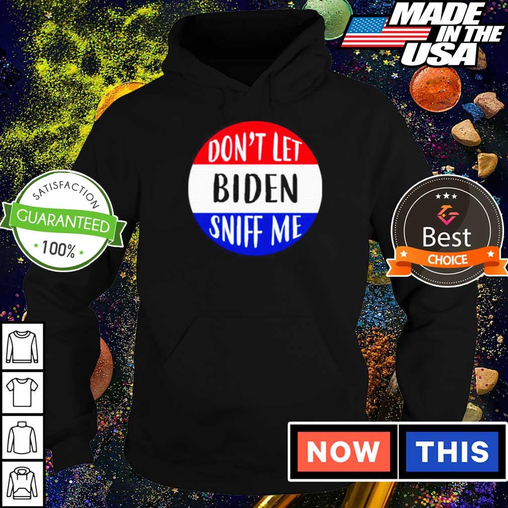 Don't let Biden sniff me 2021 s hoodie