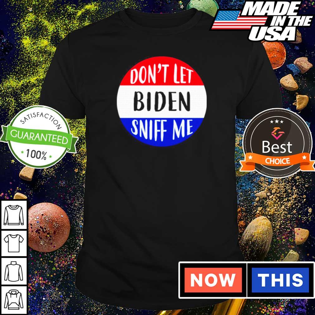 Don't let Biden sniff me 2021 shirt