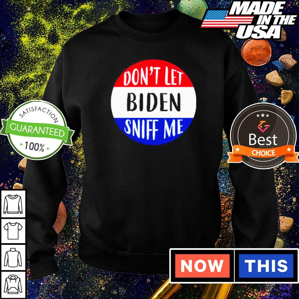 Don't let Biden sniff me 2021 s sweater