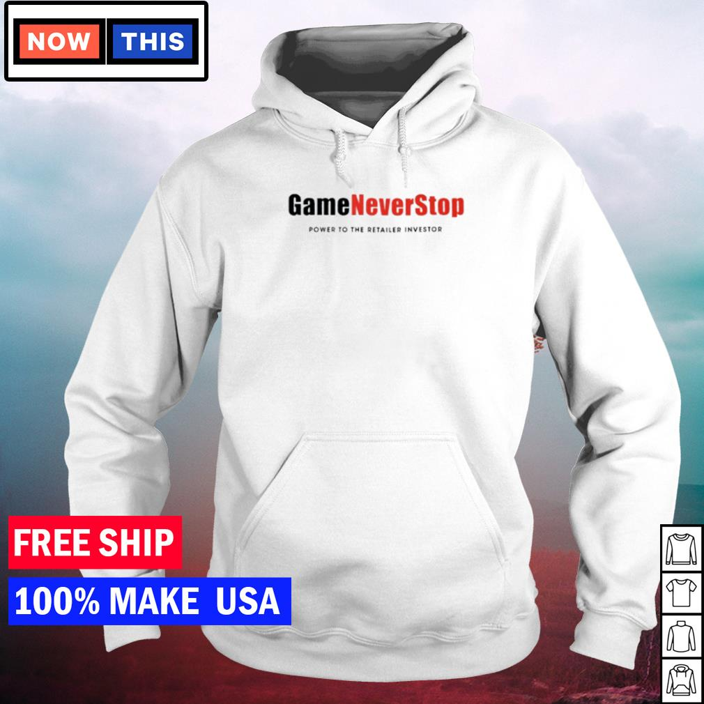 Game Never Stop power to the retail investor s hoodie