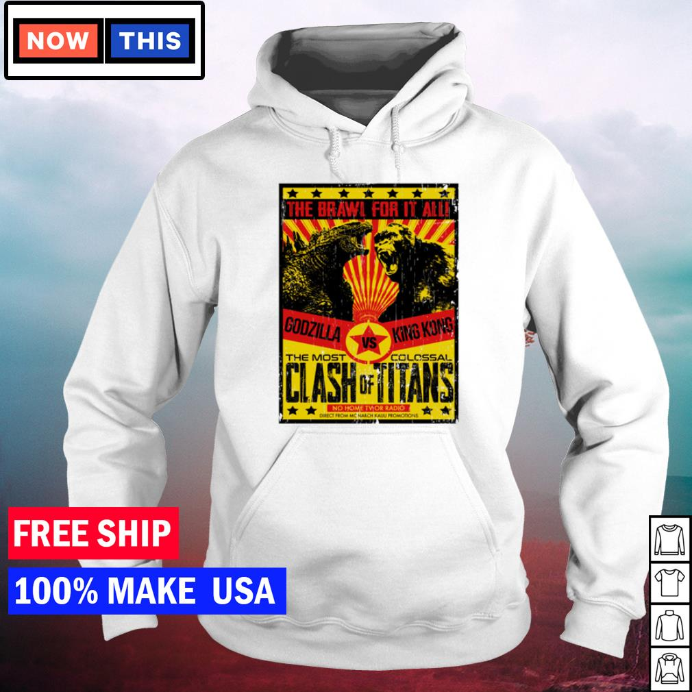 Godzilla vs King Kong the brawl for it all the most clash vs colossal titans s hoodie