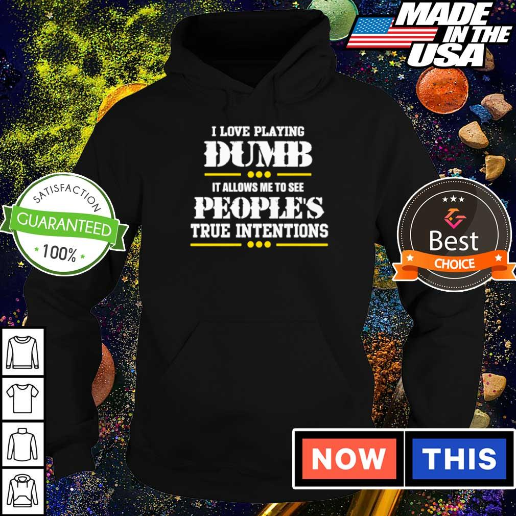 I love playing dumb it allows me to see peoples true intentions s hoodie