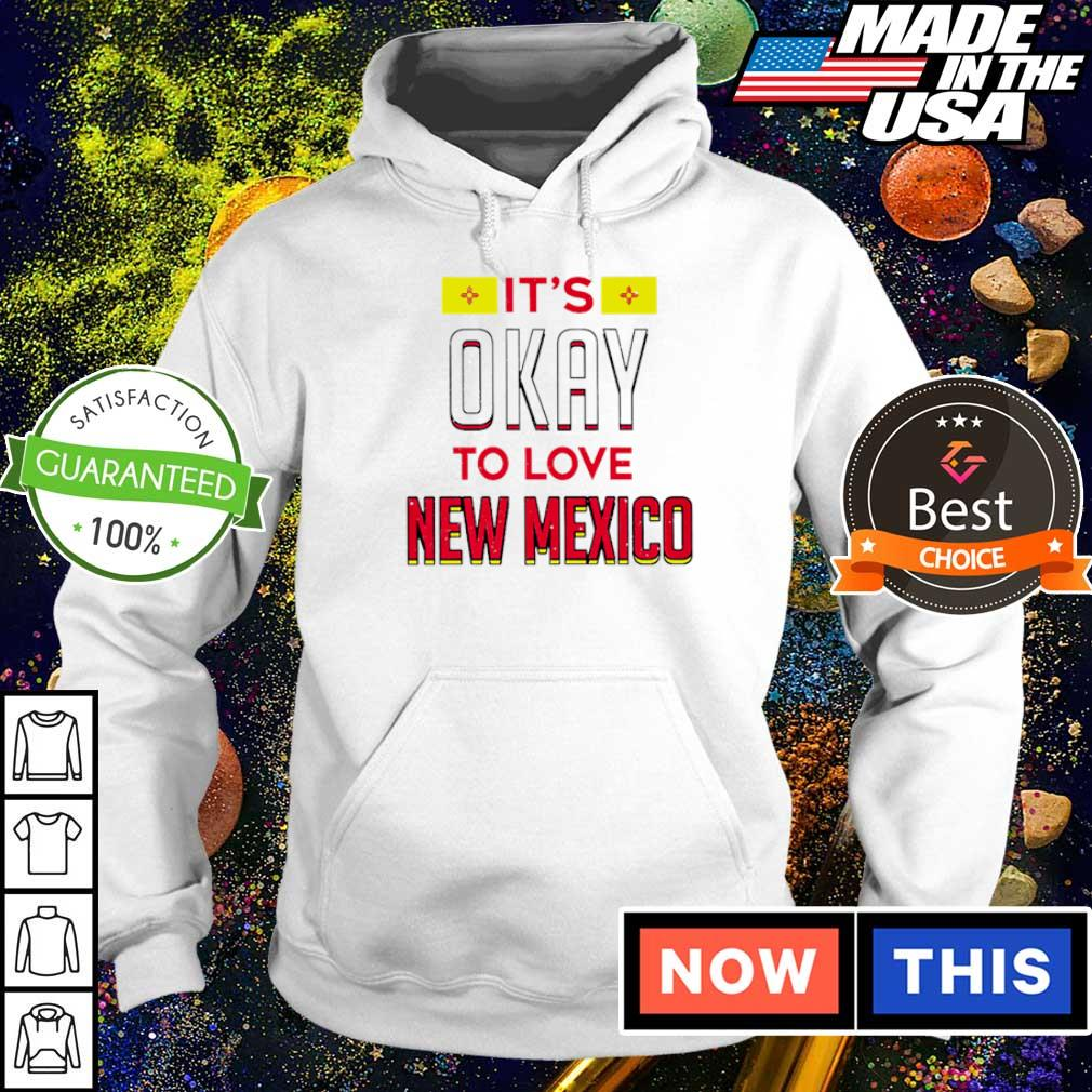 It's okay to love New Mexico 2021 s hoodie