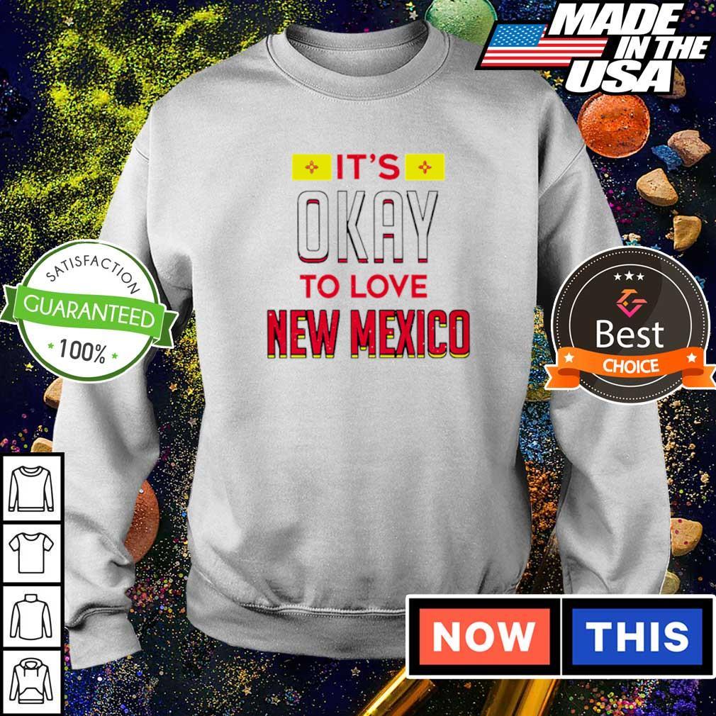 It's okay to love New Mexico 2021 shirt