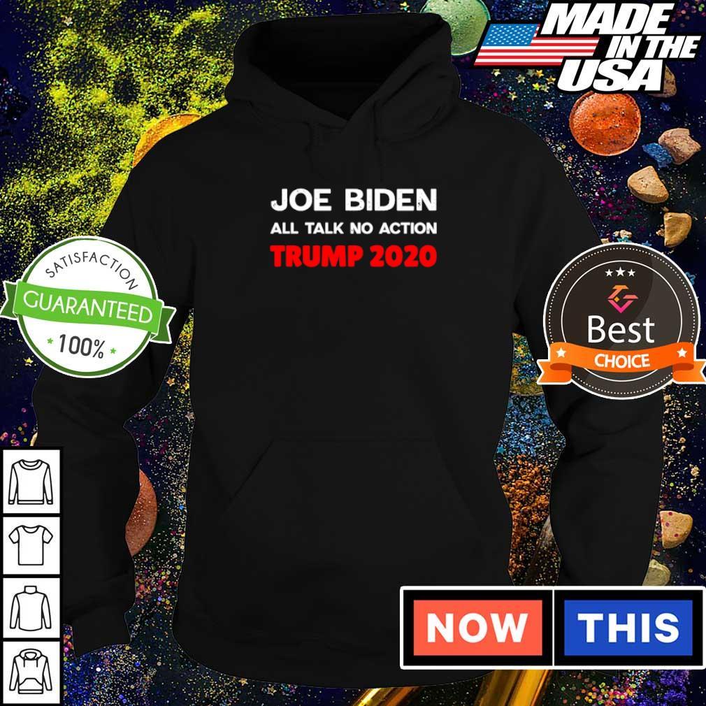Joe Biden all talk no action Trump 2020 s hoodie