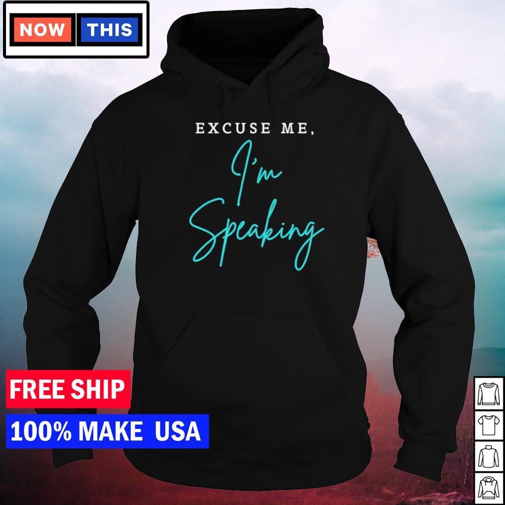 Kamala Harris excuse me I'm speaking s hoodie