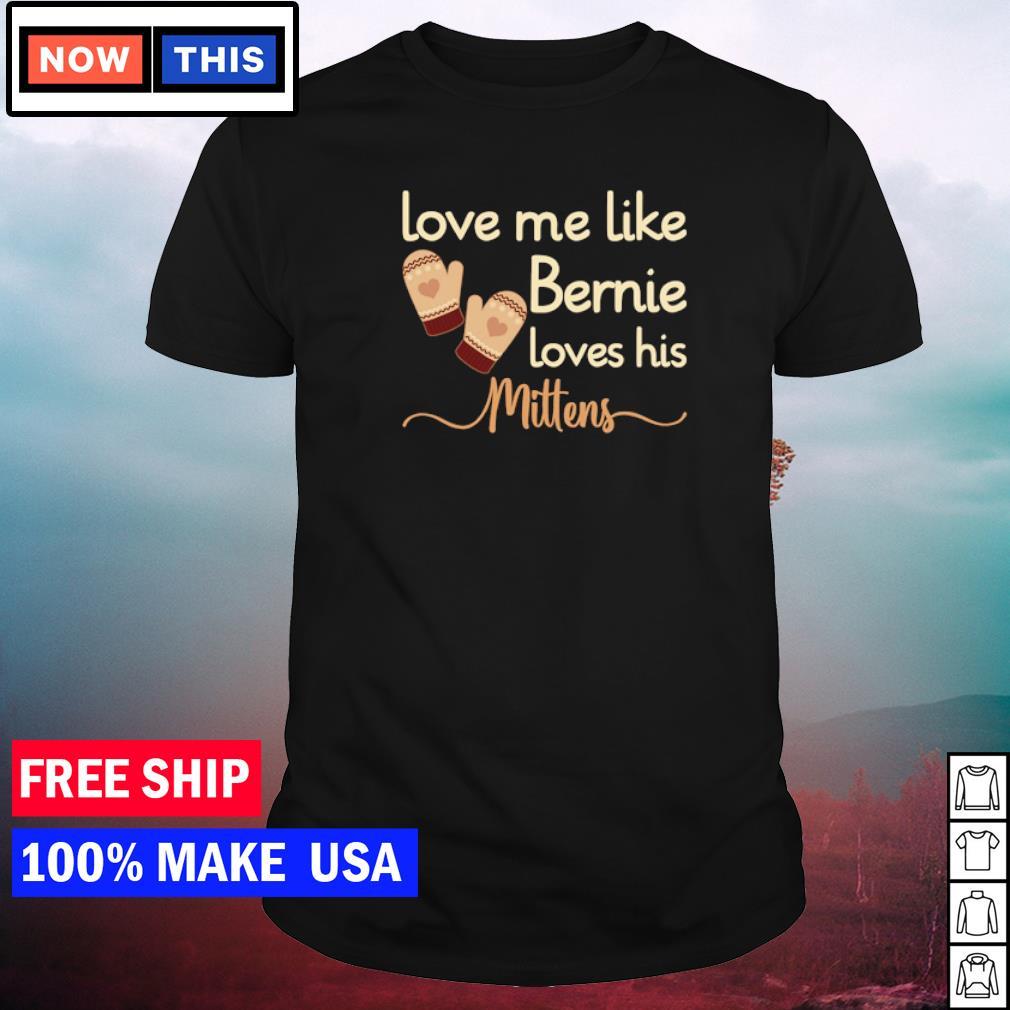 Love me like Bernie loves his Mittens shirt