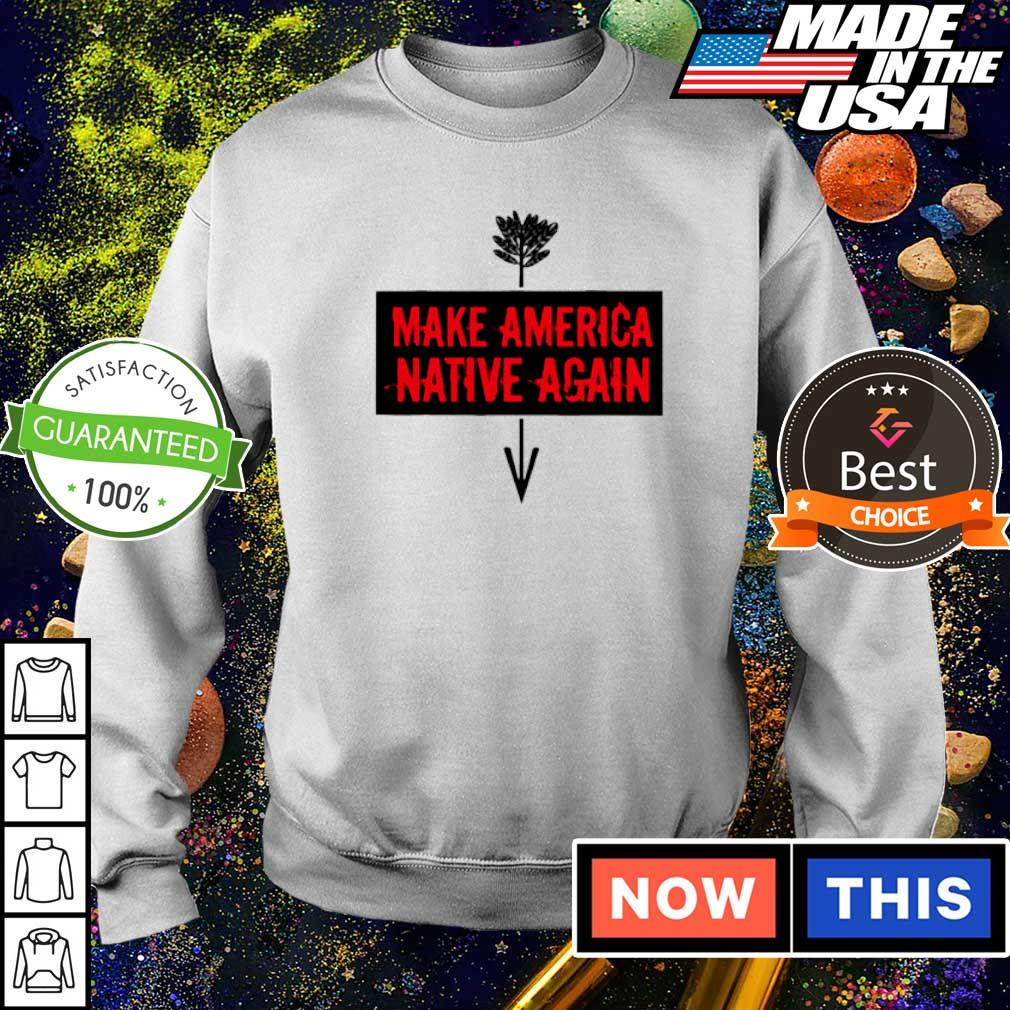 Make America Native Again 2021 shirt