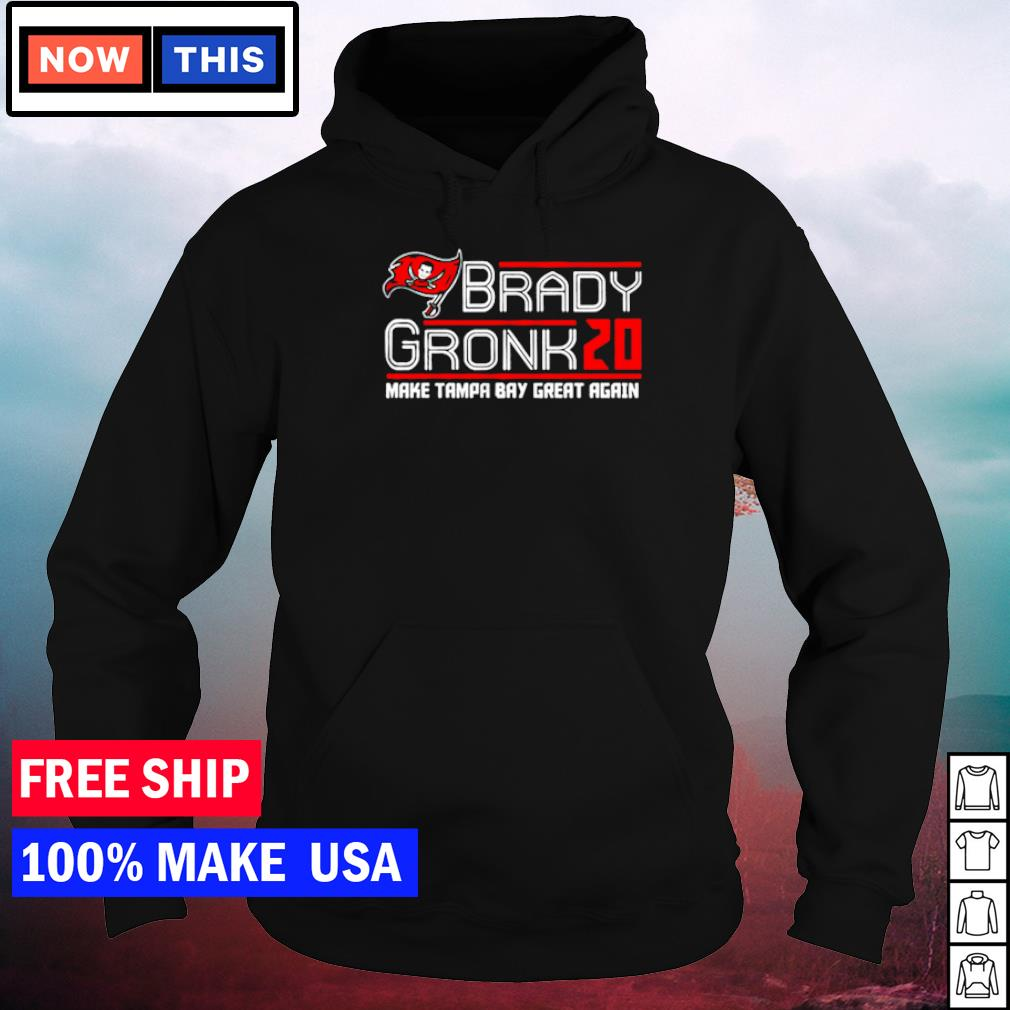 Make Tampa Bay great again Brady and Gronk' 20 s hoodie