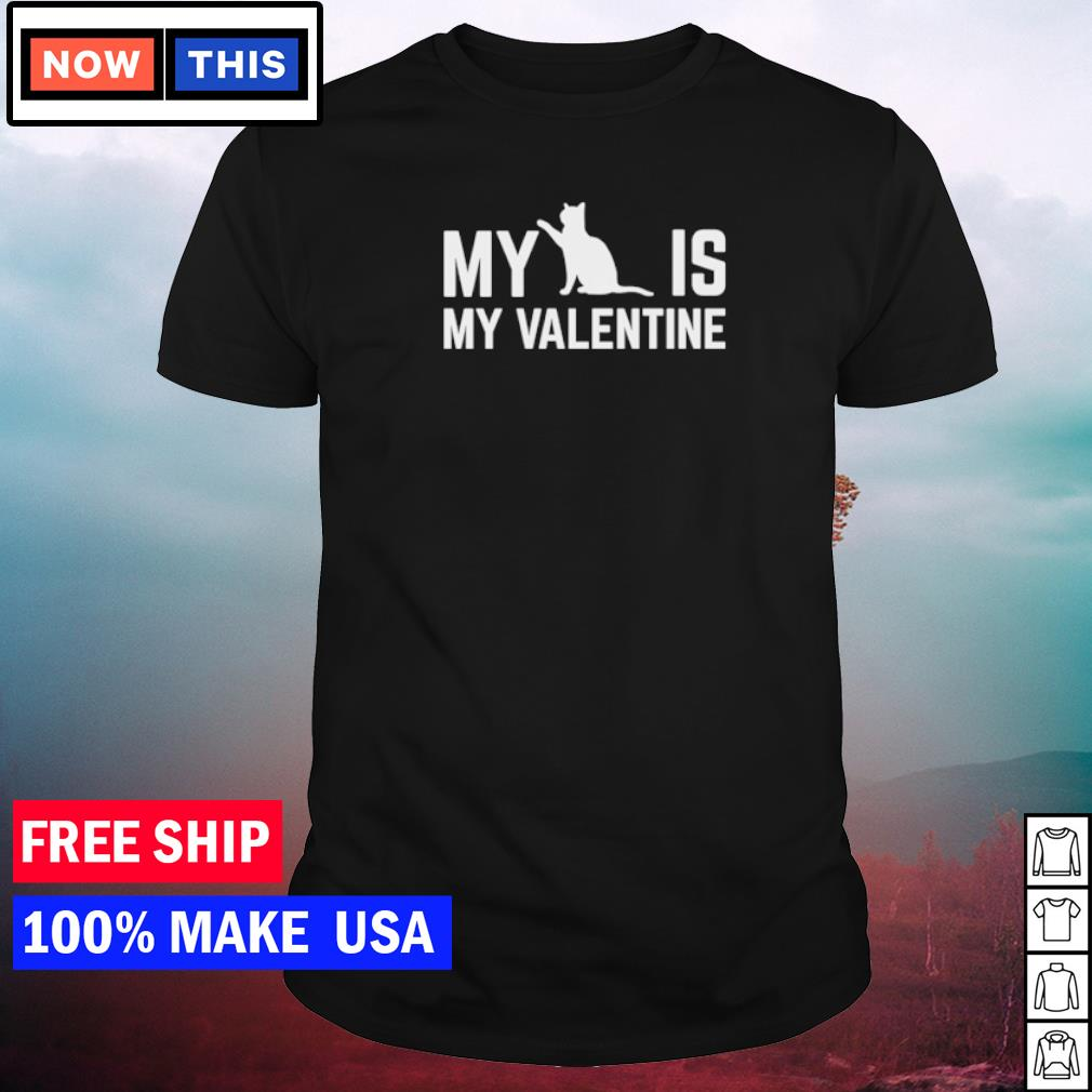 My cat is my valentine feburary 14 shirt
