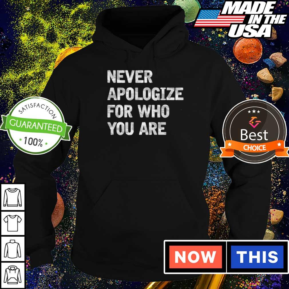 Never apologize for who you are 2021 s hoodie