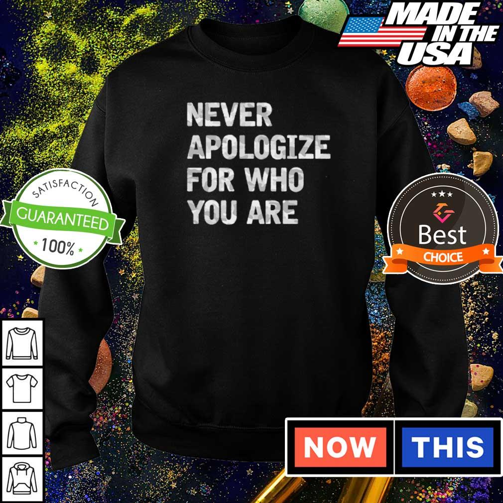 Never apologize for who you are 2021 shirt
