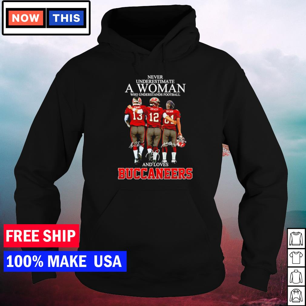Never underestimate a woman who understands football and loves Buccaneers signature s hoodie