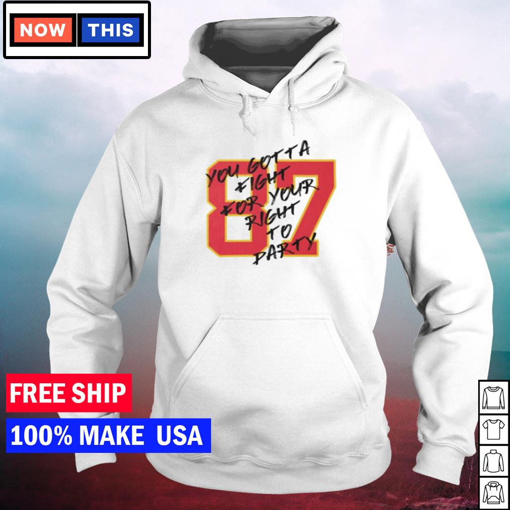 Number 87 Kelce you gotta fight for your right to party Kansas City Chiefs s hoodie