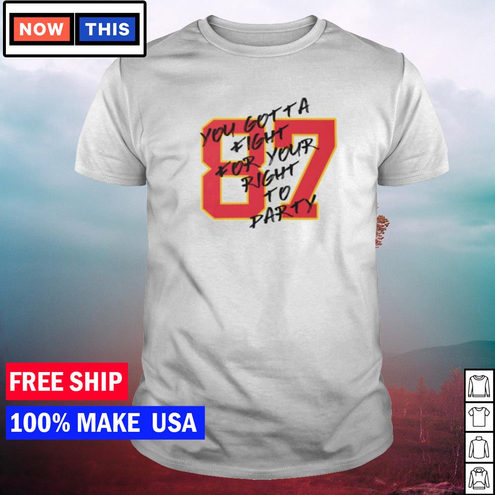 Number 87 Kelce you gotta fight for your right to party Kansas City Chiefs shirt