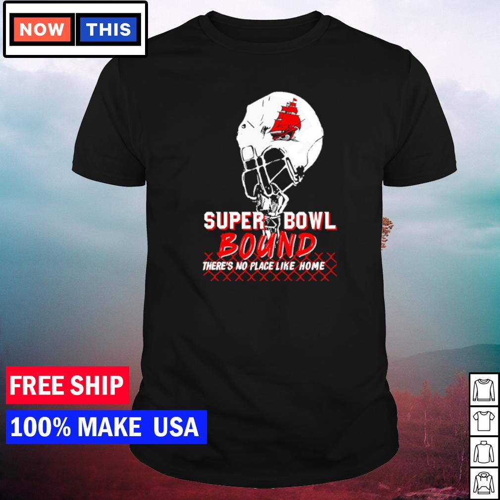 Super Bowl Bound there's no place like home Tampa Bay Buccaneers NFL shirt