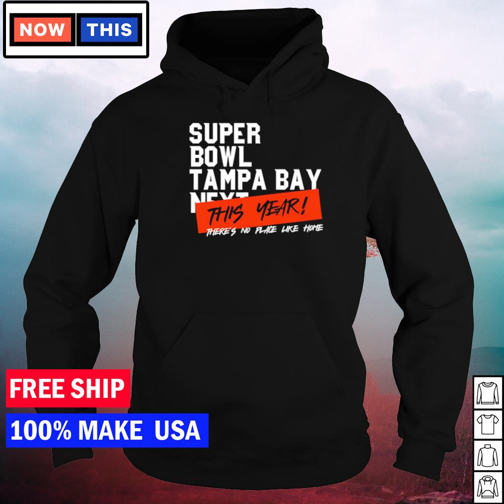 Super Bowl Tampa Bay Buccaneers this year there's no place like home s hoodie