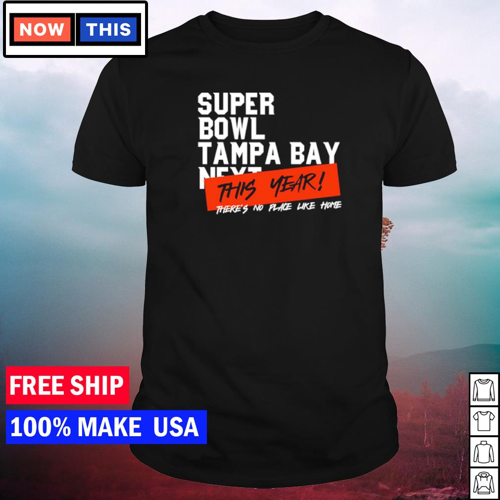 Super Bowl Tampa Bay Buccaneers this year there's no place like home shirt