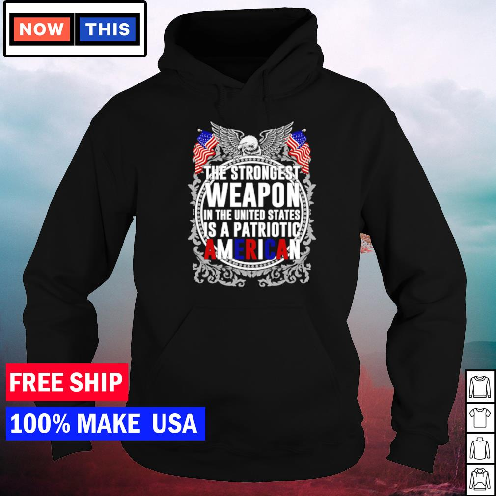 The strongest weapon in The United States is a patriotic american s hoodie