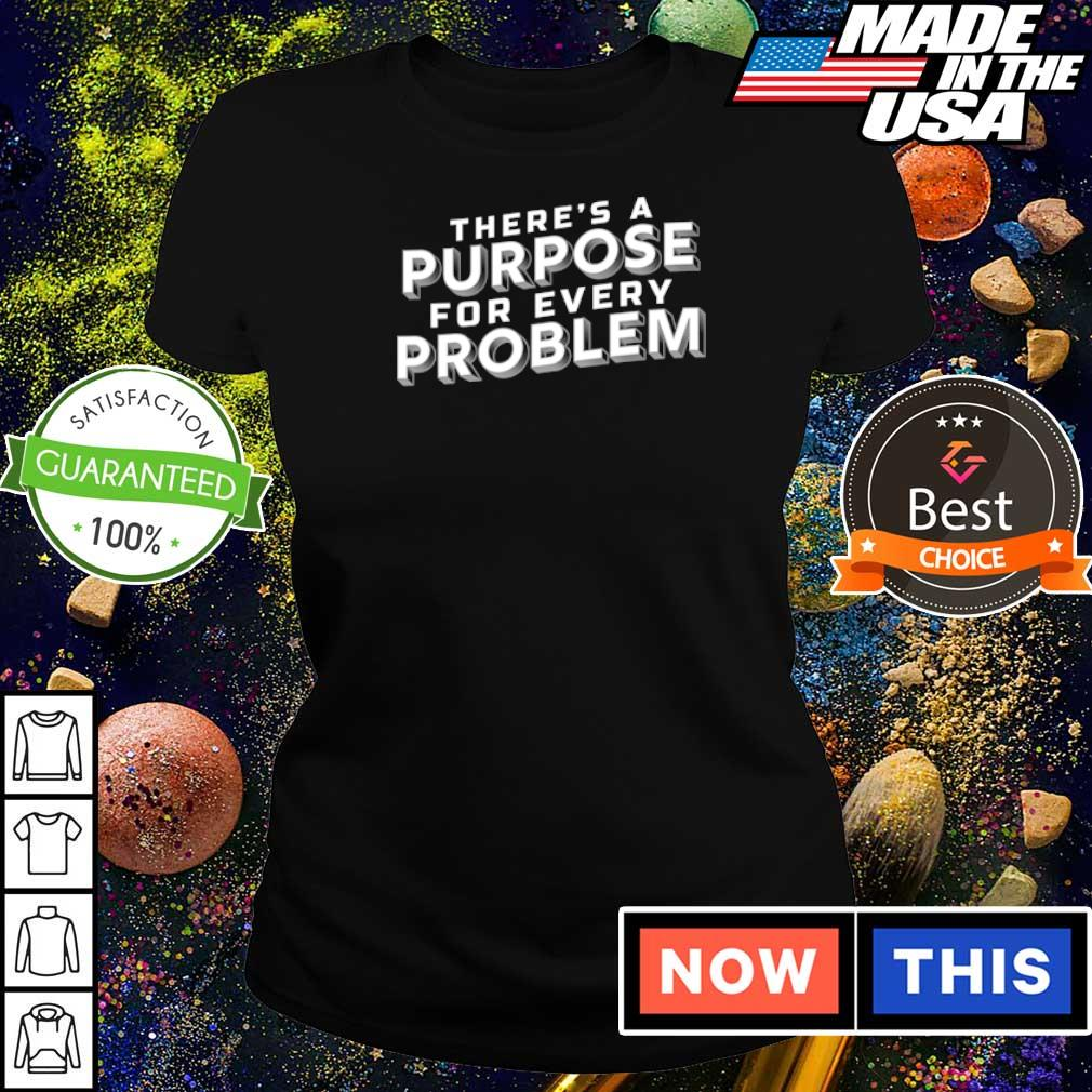 There's a purpose for every problem 2021 s ladies tee