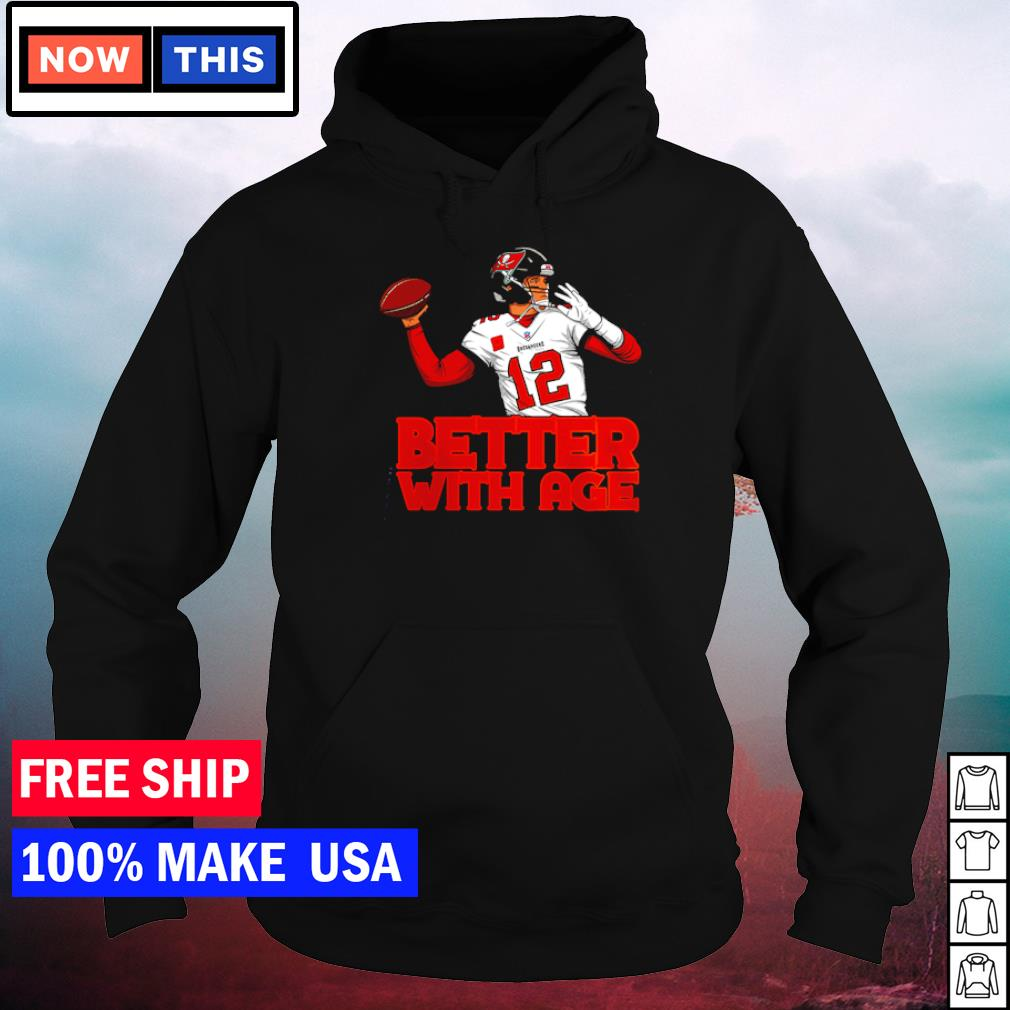 Tom Brady Tampa Bay Buccaneers better with age s hoodie